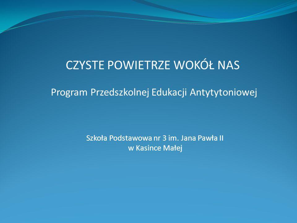 Ogólnopolski Przedszkolny Program Edukacji AntytytoniowejCzyste powietrze wokół nas został zrealizowany w szkole podstawowej nr 3 w Kasince Małej w dniach od 30.09.2013 do 02.12.2013 r.
