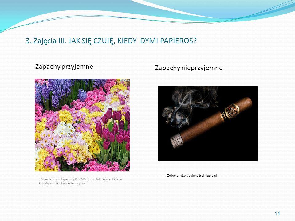 14 Zapachy przyjemne Zapachy nieprzyjemne 3. Zajęcia III. JAK SIĘ CZUJĘ, KIEDY DYMI PAPIEROS? Zdjęcie: www.tapetus.pl/67943,ogrod-tulipany-kolorowe- k