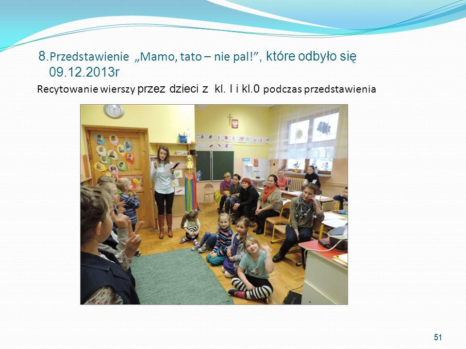 Recytowanie wierszy przez dzieci z kl. I i kl.0 podczas przedstawienia 51 8. Przedstawienie Mamo, tato – nie pal!, które odbyło się 09.12.2013r 51