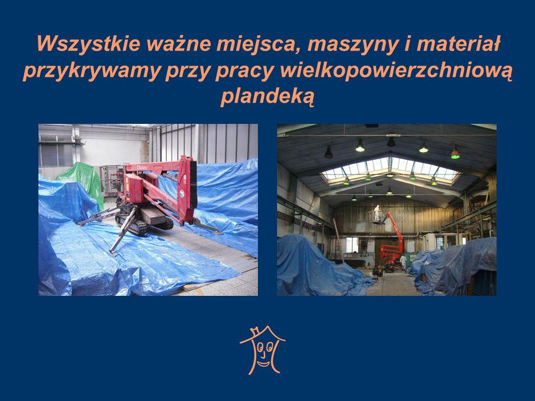 Wszystkie ważne miejsca, maszyny i materiał przykrywamy przy pracy wielkopowierzchniową plandeką