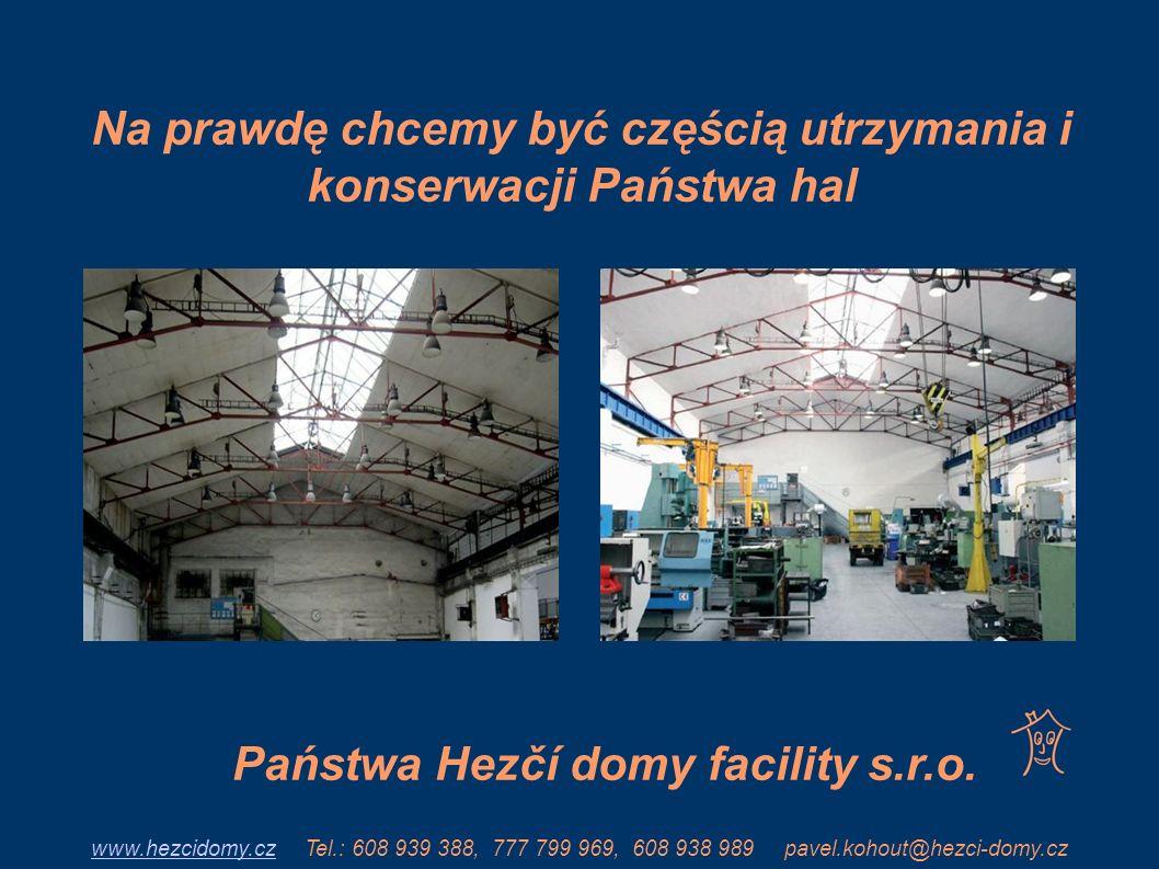 Na prawdę chcemy być częścią utrzymania i konserwacji Państwa hal Państwa Hezčí domy facility s.r.o. www.hezcidomy.czwww.hezcidomy.cz Tel.: 608 939 38