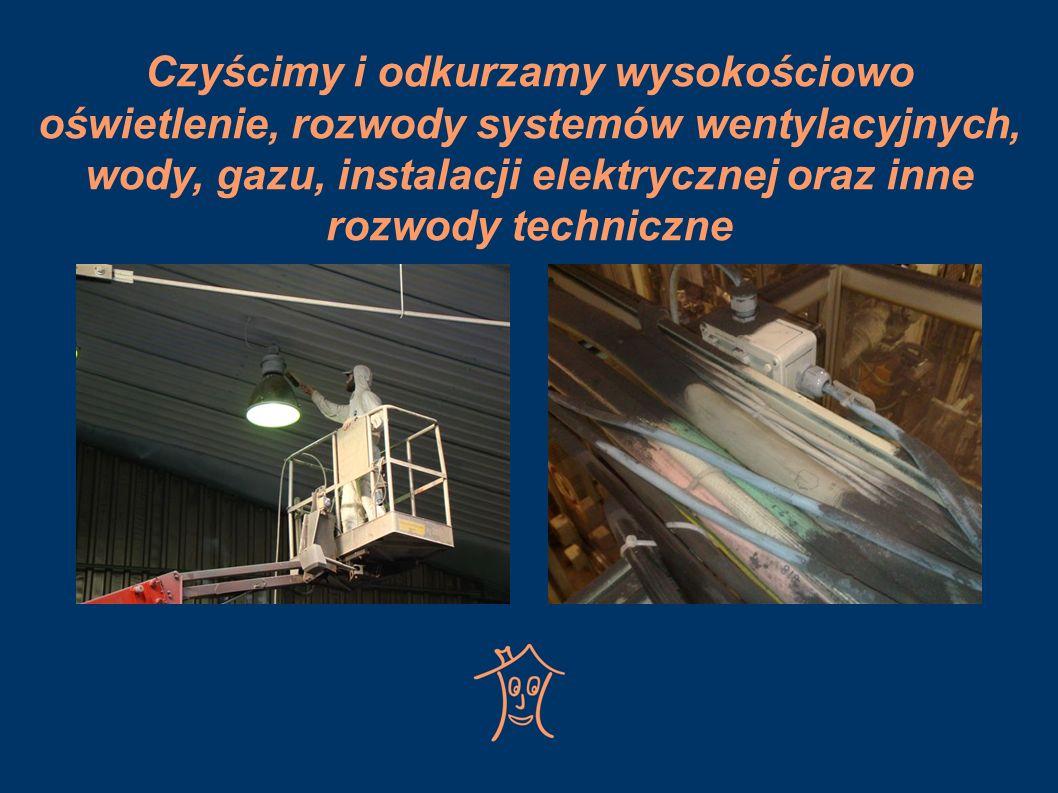 Czyścimy i odkurzamy wysokościowo oświetlenie, rozwody systemów wentylacyjnych, wody, gazu, instalacji elektrycznej oraz inne rozwody techniczne