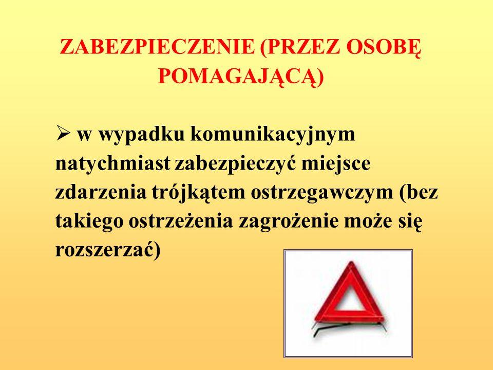 ZABEZPIECZENIE (PRZEZ OSOBĘ POMAGAJĄCĄ) w wypadku komunikacyjnym natychmiast zabezpieczyć miejsce zdarzenia trójkątem ostrzegawczym (bez takiego ostrzeżenia zagrożenie może się rozszerzać)