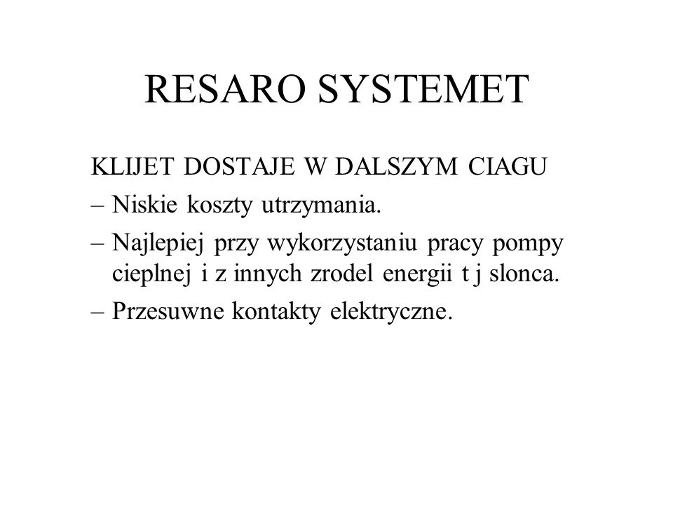 RESARO SYSTEMET KLIJET DOSTAJE W DALSZYM CIAGU –Niskie koszty utrzymania.