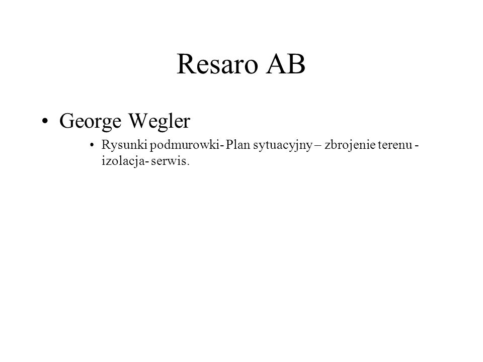 George Wegler Rysunki podmurowki- Plan sytuacyjny – zbrojenie terenu - izolacja- serwis. Resaro AB