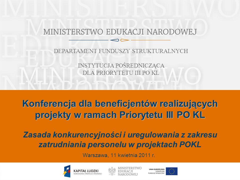 Konferencja dla beneficjentów realizujących projekty w ramach Priorytetu III PO KL Konferencja dla beneficjentów realizujących projekty w ramach Priorytetu III PO KL Zasada konkurencyjności i uregulowania z zakresu zatrudniania personelu w projektach POKL Data Warszawa, 11 kwietnia 2011 r.