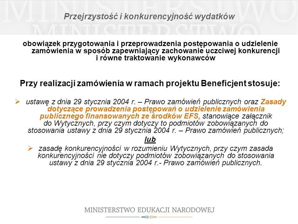 Przejrzystość i konkurencyjność wydatków obowiązek przygotowania i przeprowadzenia postępowania o udzielenie zamówienia w sposób zapewniający zachowanie uczciwej konkurencji i równe traktowanie wykonawców Przy realizacji zamówienia w ramach projektu Beneficjent stosuje: ustawę z dnia 29 stycznia 2004 r.