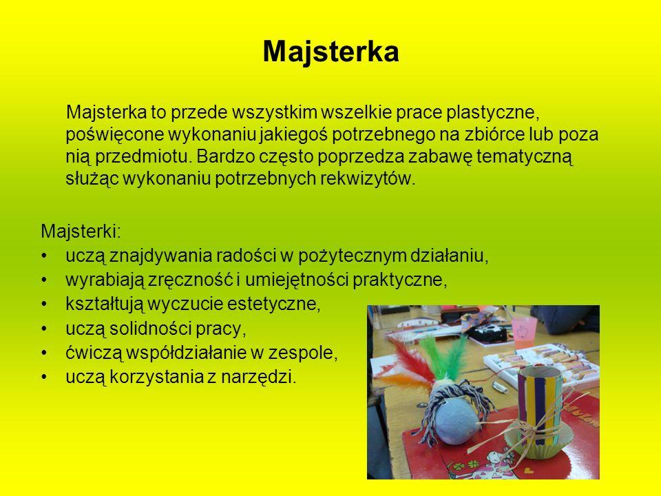 Majsterka Majsterka to przede wszystkim wszelkie prace plastyczne, poświęcone wykonaniu jakiegoś potrzebnego na zbiórce lub poza nią przedmiotu. Bardz