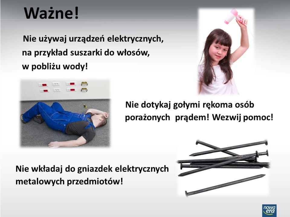Ważne! Nie używaj urządzeń elektrycznych, na przykład suszarki do włosów, w pobliżu wody! Nie dotykaj gołymi rękoma osób porażonych prądem! Wezwij pom