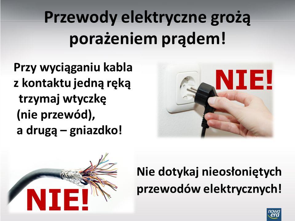 Przewody elektryczne grożą porażeniem prądem! Przy wyciąganiu kabla z kontaktu jedną ręką trzymaj wtyczkę (nie przewód), a drugą – gniazdko! Nie dotyk