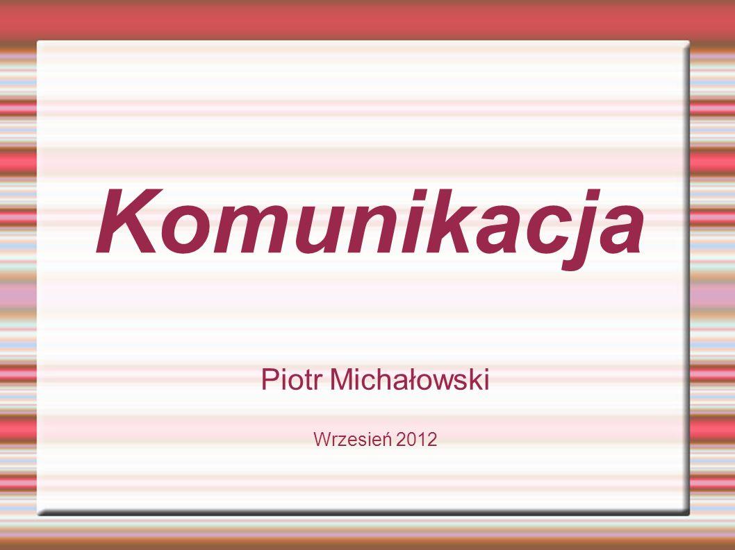 Komunikacja Piotr Michałowski Wrzesień 2012