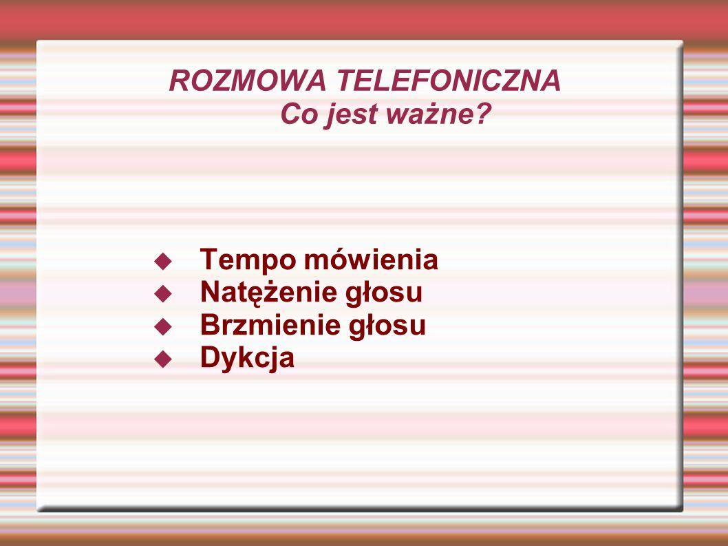 ROZMOWA TELEFONICZNA Co jest ważne? Tempo mówienia Natężenie głosu Brzmienie głosu Dykcja