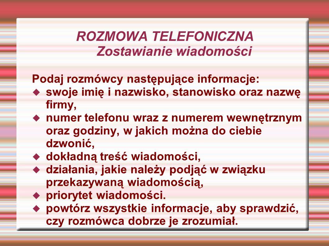 ROZMOWA TELEFONICZNA Zostawianie wiadomości Podaj rozmówcy następujące informacje: swoje imię i nazwisko, stanowisko oraz nazwę firmy, numer telefonu