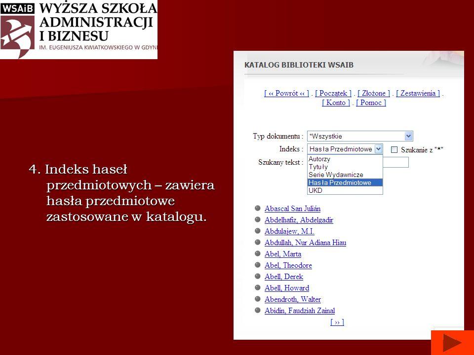 4. Indeks haseł przedmiotowych – zawiera hasła przedmiotowe zastosowane w katalogu.