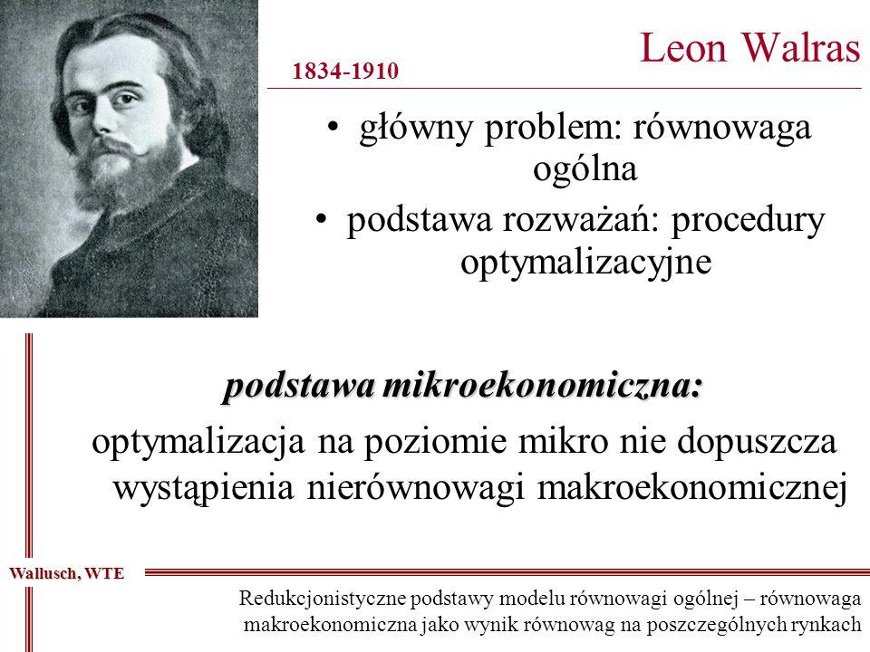główny problem: równowaga ogólna podstawa rozważań: procedury optymalizacyjne Leon Walras ____________________________________________________________