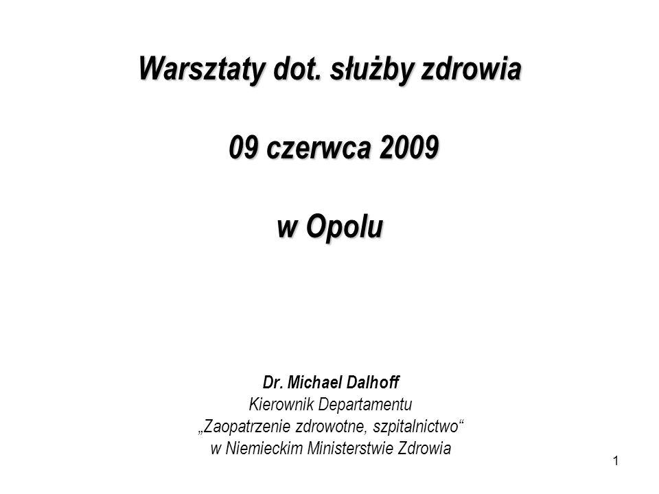 1 Warsztaty dot. służby zdrowia 09 czerwca 2009 w Opolu Dr. Michael Dalhoff Kierownik Departamentu Zaopatrzenie zdrowotne, szpitalnictwo w Niemieckim