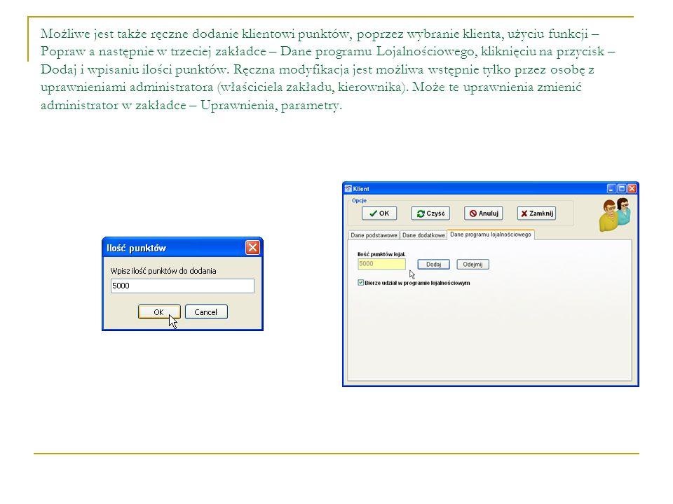 Możliwe jest także ręczne dodanie klientowi punktów, poprzez wybranie klienta, użyciu funkcji – Popraw a następnie w trzeciej zakładce – Dane programu Lojalnościowego, kliknięciu na przycisk – Dodaj i wpisaniu ilości punktów.