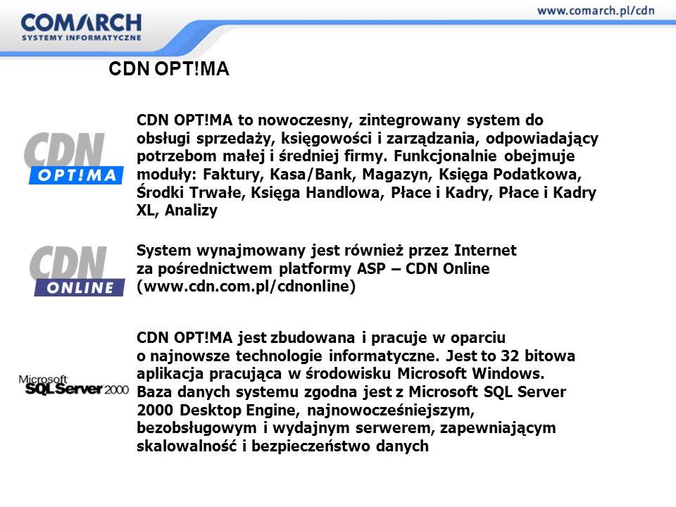 CDN OPT!MA CDN OPT!MA integruje się z Microsoft Office XP CDN OPT!MA uzyskała certyfikat Microsoft Certified for Windows 2000 Professional CDN OPT!MA posiada znak Designed for Microsoft Windows XP CDN OPT!MA doskonale wykorzystuje nowe możliwości systemu Microsoft Office 2003