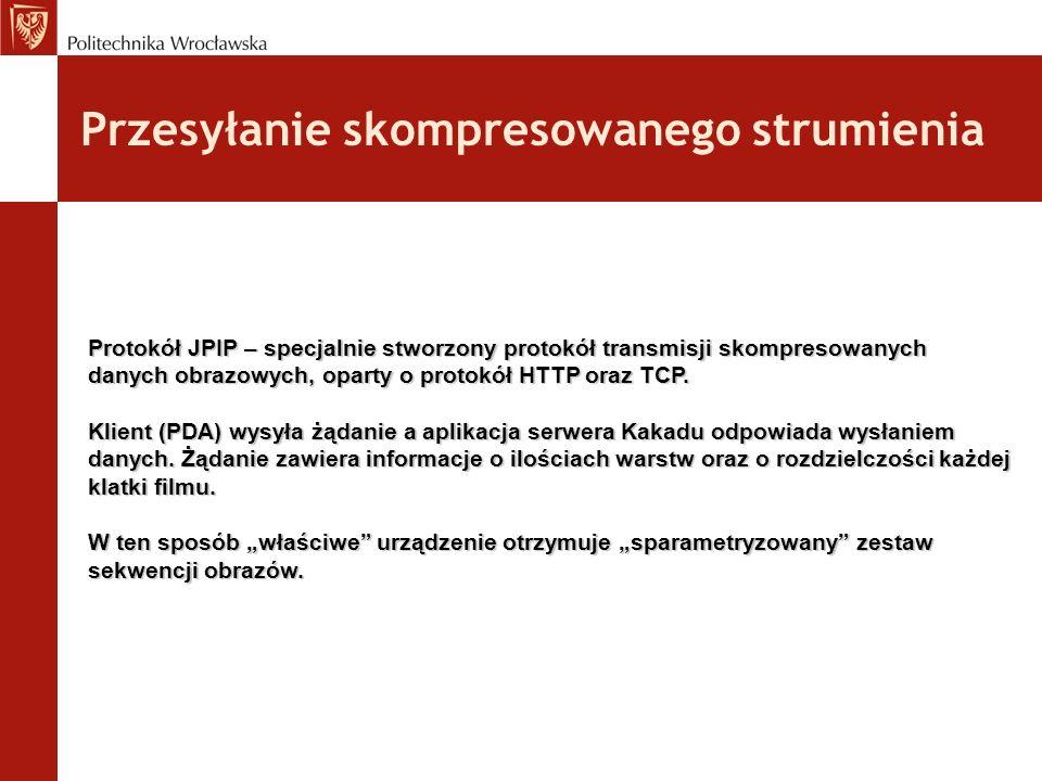 Przesyłanie skompresowanego strumienia Protokół JPIP – specjalnie stworzony protokół transmisji skompresowanych danych obrazowych, oparty o protokół HTTP oraz TCP.