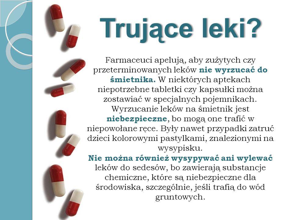 Farmaceuci apelują, aby zużytych czy przeterminowanych leków nie wyrzucać do śmietnika. W niektórych aptekach niepotrzebne tabletki czy kapsułki można