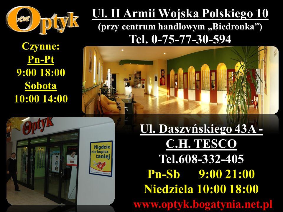Ul. II Armii Wojska Polskiego 10 (przy centrum handlowym Biedronka) Tel. 0-75-77-30-594 www.optyk.bogatynia.net.pl Ul. Daszyńskiego 43A - C.H. TESCO T