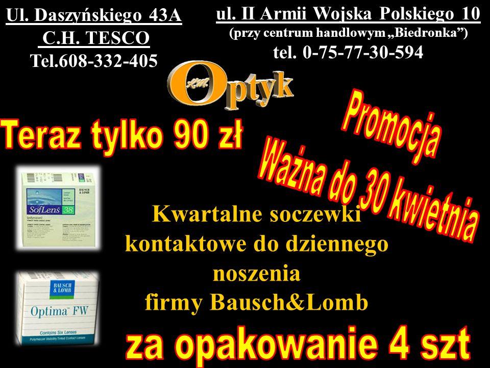 ul. II Armii Wojska Polskiego 10 (przy centrum handlowym Biedronka) tel. 0-75-77-30-594 Ul. Daszyńskiego 43A C.H. TESCO Tel.608-332-405 Kwartalne socz