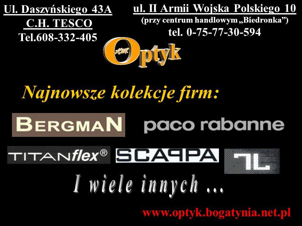 Najnowsze kolekcje firm: ul. II Armii Wojska Polskiego 10 (przy centrum handlowym Biedronka) tel. 0-75-77-30-594 Ul. Daszyńskiego 43A C.H. TESCO Tel.6