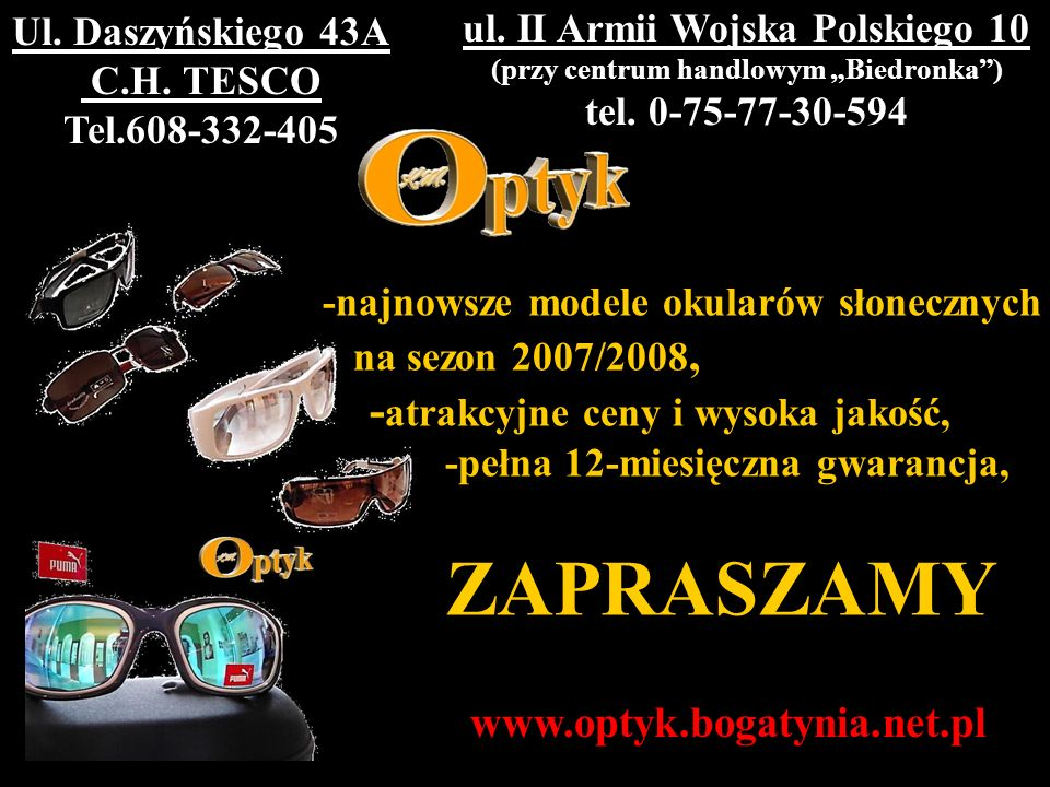 ul. II Armii Wojska Polskiego 10 (przy centrum handlowym Biedronka) tel. 0-75-77-30-594 Ul. Daszyńskiego 43A C.H. TESCO Tel.608-332-405 -najnowsze mod