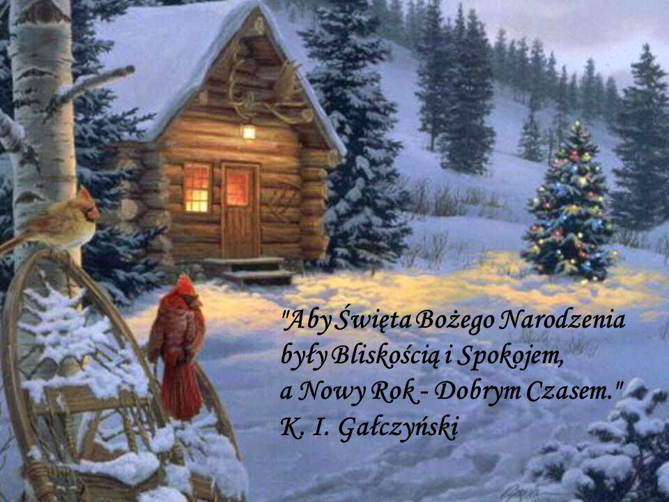 Aby Święta Bożego Narodzenia były Bliskością i Spokojem, a Nowy Rok - Dobrym Czasem. K.