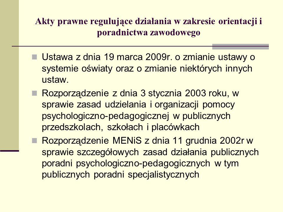 Akty prawne regulujące działania w zakresie orientacji i poradnictwa zawodowego Ustawa z dnia 19 marca 2009r. o zmianie ustawy o systemie oświaty oraz