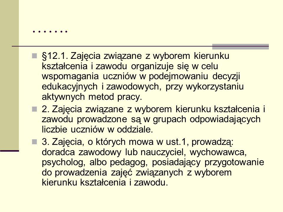 ……. §12.1. Zajęcia związane z wyborem kierunku kształcenia i zawodu organizuje się w celu wspomagania uczniów w podejmowaniu decyzji edukacyjnych i za