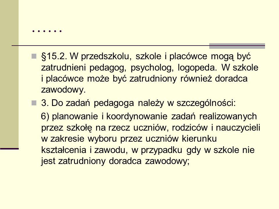 …… §15.2. W przedszkolu, szkole i placówce mogą być zatrudnieni pedagog, psycholog, logopeda. W szkole i placówce może być zatrudniony również doradca