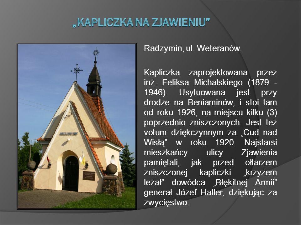 Radzymin, ul. Weteranów. Kapliczka zaprojektowana przez inż. Feliksa Michalskiego (1879 - 1946). Usytuowana jest przy drodze na Beniaminów, i stoi tam