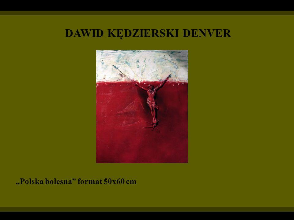 DAWID KĘDZIERSKI DENVER Polska bolesna format 50x60 cm
