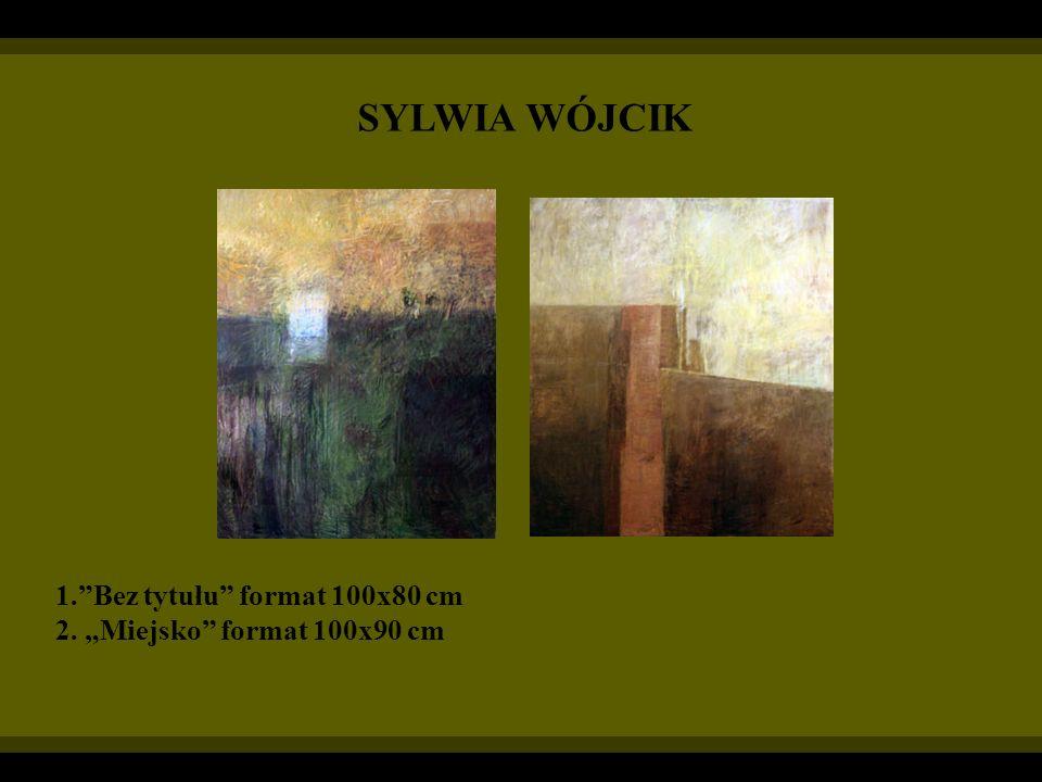 SYLWIA WÓJCIK 1.Bez tytułu format 100x80 cm 2. Miejsko format 100x90 cm