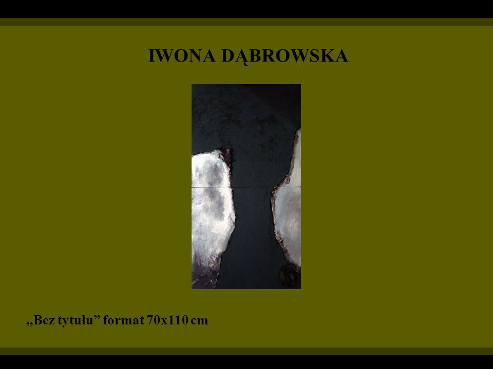 IWONA DĄBROWSKA Bez tytułu format 70x110 cm