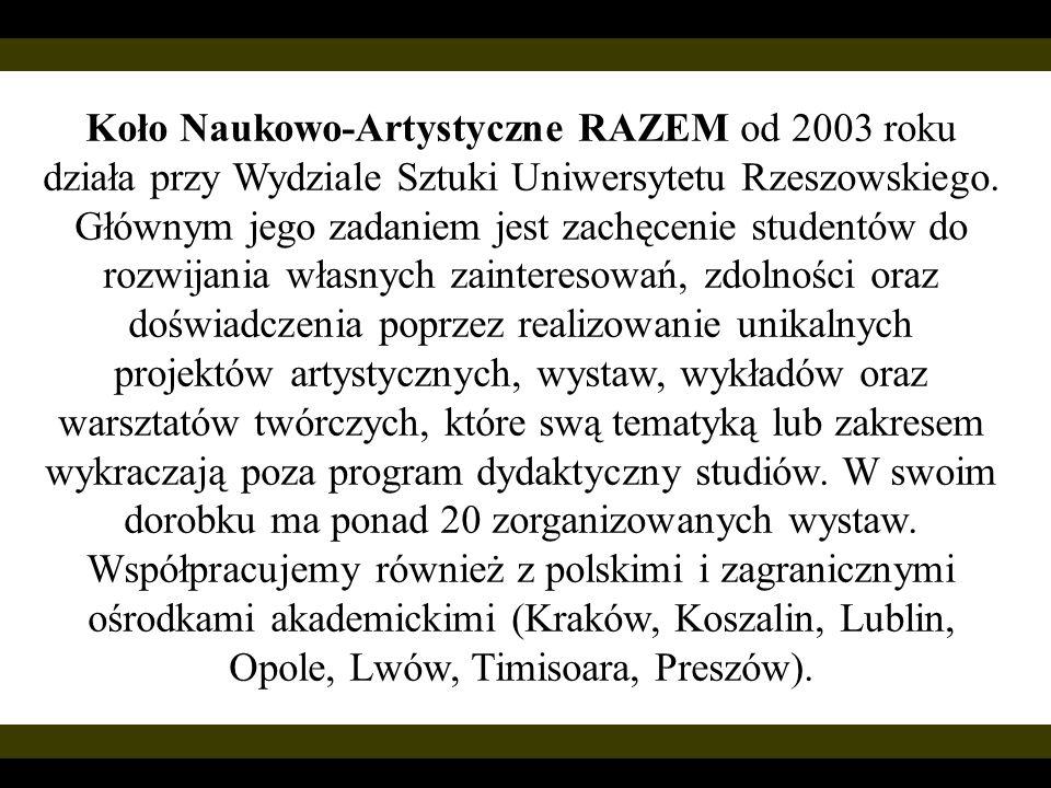 Koło Naukowo-Artystyczne RAZEM od 2003 roku działa przy Wydziale Sztuki Uniwersytetu Rzeszowskiego. Głównym jego zadaniem jest zachęcenie studentów do