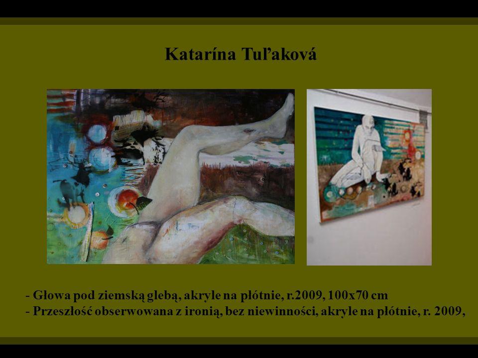 Katarína Tuľaková - Głowa pod ziemską glebą, akryle na płótnie, r.2009, 100x70 cm - Przeszłość obserwowana z ironią, bez niewinności, akryle na płótni