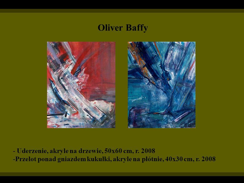 Oliver Baffy - Uderzenie, akryle na drzewie, 50x60 cm, r. 2008 -Przelot ponad gniazdem kukułki, akryle na płótnie, 40x30 cm, r. 2008