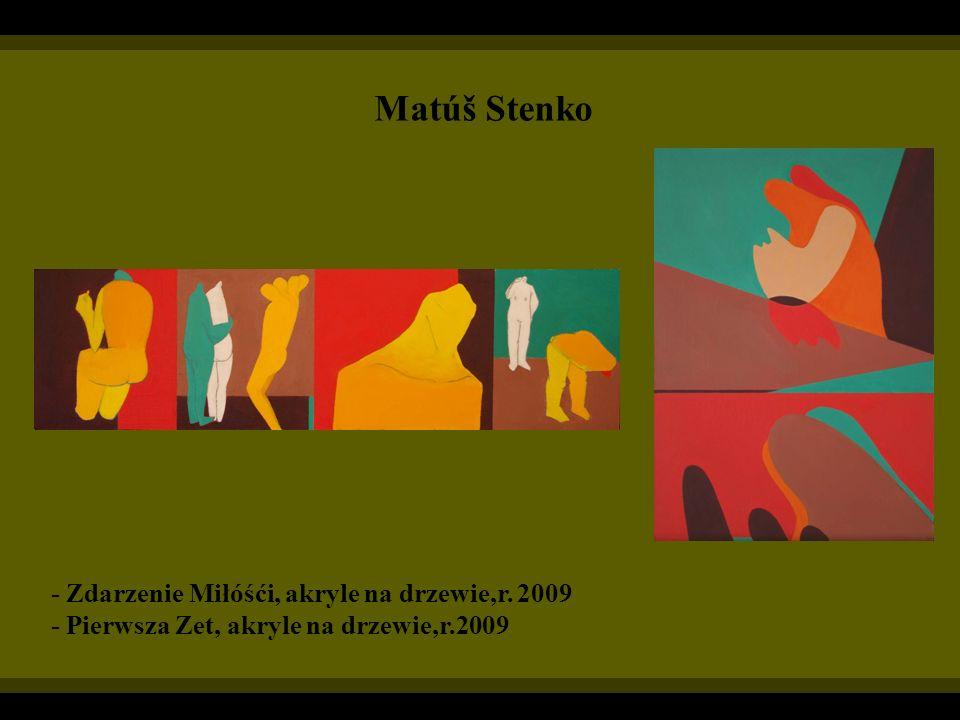 Matúš Stenko - Zdarzenie Miłóśći, akryle na drzewie,r. 2009 - Pierwsza Zet, akryle na drzewie,r.2009