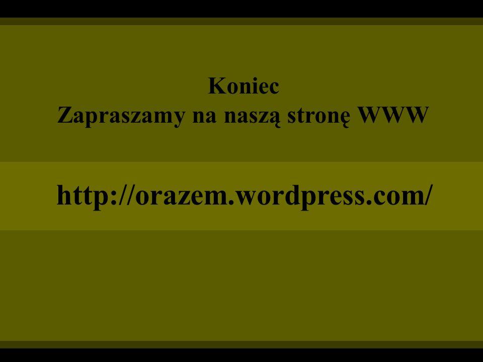 Koniec Zapraszamy na naszą stronę WWW http://orazem.wordpress.com/