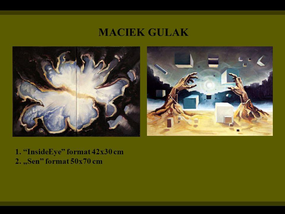MACIEK GULAK 1. InsideEye format 42x30 cm 2. Sen format 50x70 cm