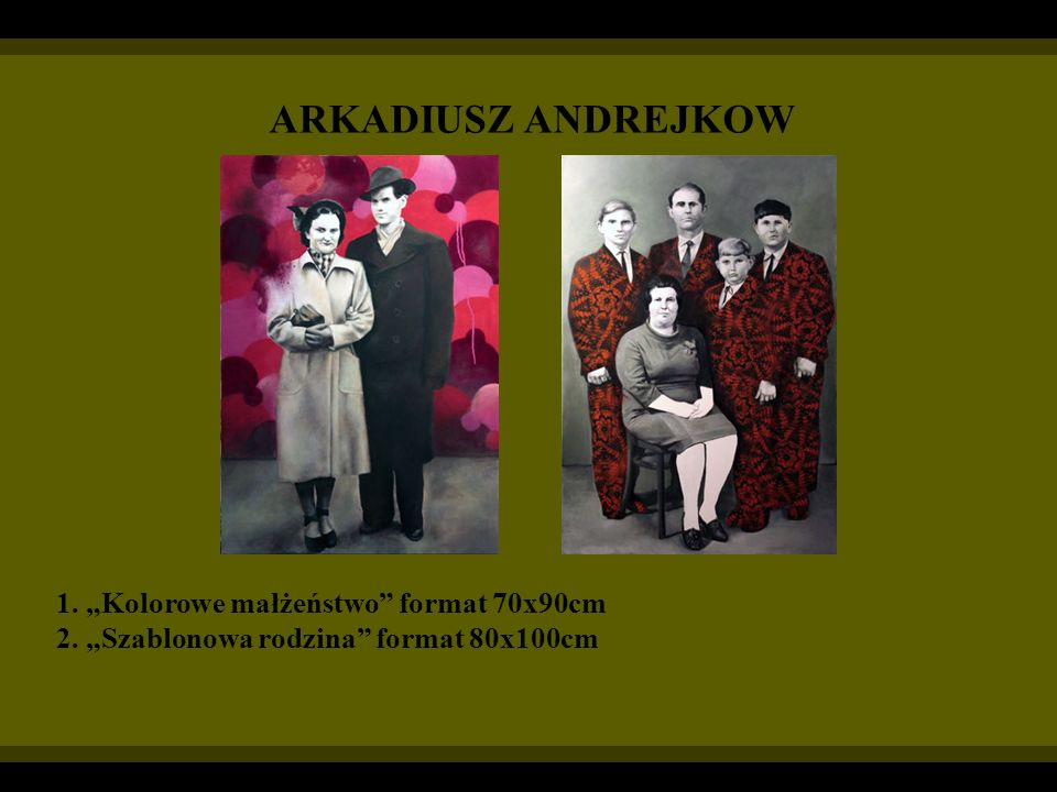 ARKADIUSZ ANDREJKOW 1. Kolorowe małżeństwo format 70x90cm 2. Szablonowa rodzina format 80x100cm