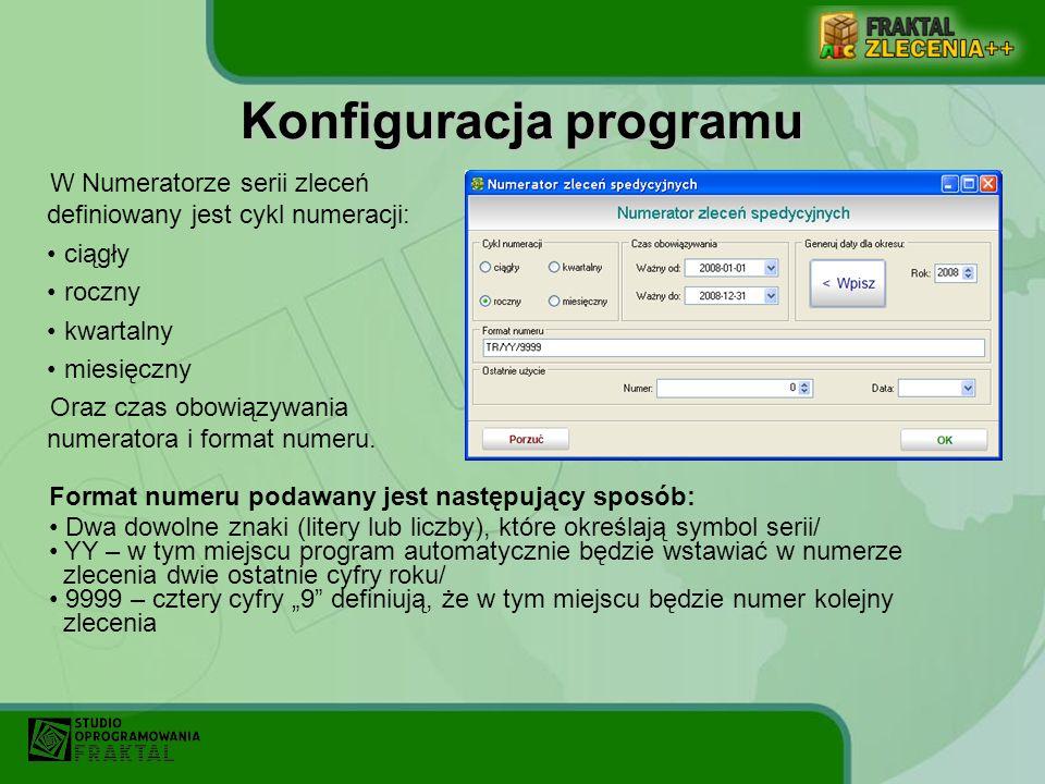 Konfiguracja programu W Numeratorze serii zleceń definiowany jest cykl numeracji: ciągły roczny kwartalny miesięczny Oraz czas obowiązywania numerator