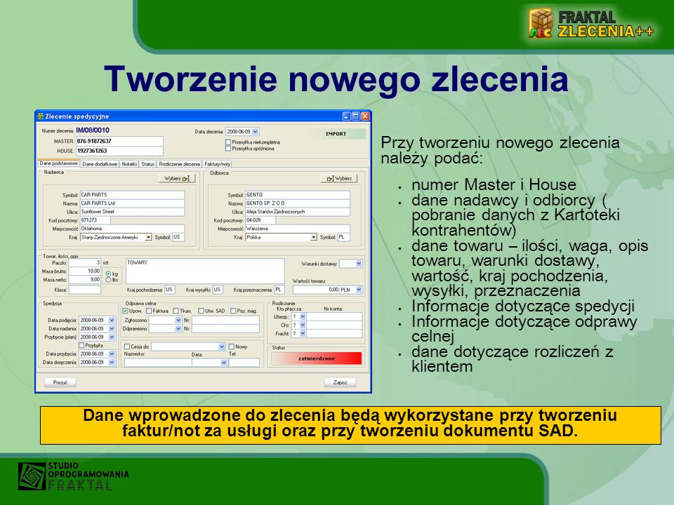 Przy tworzeniu nowego zlecenia należy podać: numer Master i House dane nadawcy i odbiorcy ( pobranie danych z Kar t oteki kontrahentów) dane towaru –