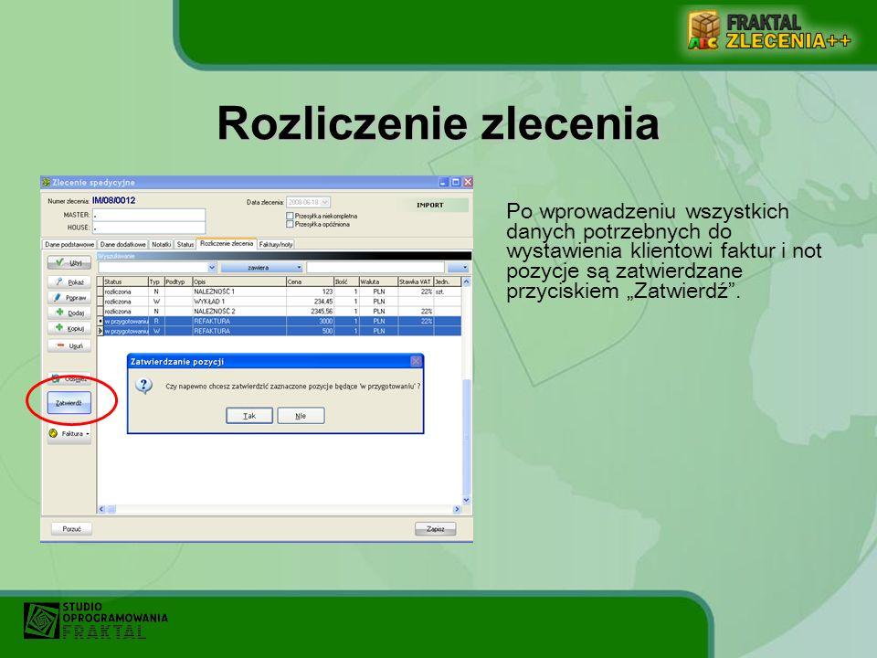 Rozliczenie zlecenia Po wprowadzeniu wszystkich danych potrzebnych do wystawienia klientowi faktur i not pozycje są zatwierdzane przyciskiem Zatwierdź