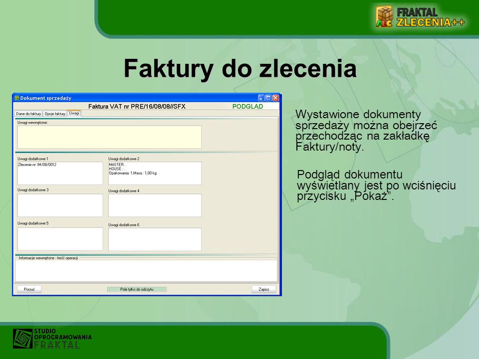 Wystawione dokumenty sprzedaży można obejrzeć przechodząc na zakładkę Faktury/noty. Faktury do zlecenia Podgląd dokumentu wyświetlany jest po wciśnięc