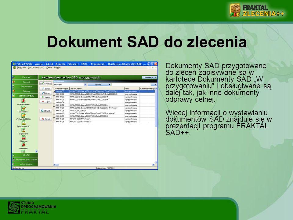 Dokument SAD do zlecenia Dokumenty SAD przygotowane do zleceń zapisywane są w kartotece Dokumenty SAD W przygotowaniu i obsługiwane są dalej tak, jak