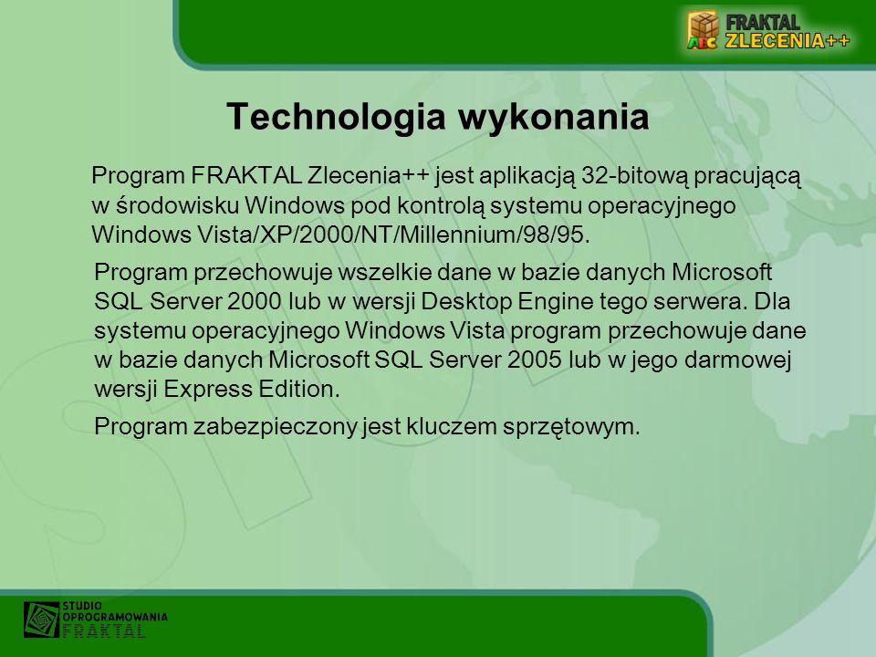 Technologia wykonania Program FRAKTAL Zlecenia++ jest aplikacją 32-bitową pracującą w środowisku Windows pod kontrolą systemu operacyjnego Windows Vis