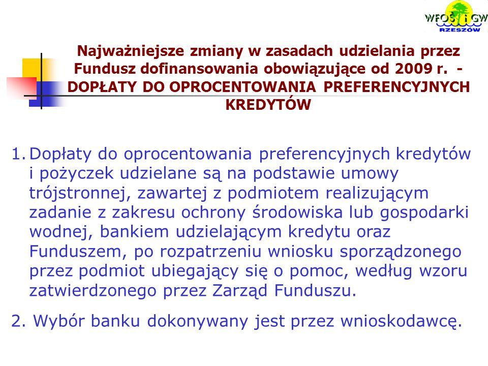 1.Dopłaty do oprocentowania preferencyjnych kredytów i pożyczek udzielane są na podstawie umowy trójstronnej, zawartej z podmiotem realizującym zadanie z zakresu ochrony środowiska lub gospodarki wodnej, bankiem udzielającym kredytu oraz Funduszem, po rozpatrzeniu wniosku sporządzonego przez podmiot ubiegający się o pomoc, według wzoru zatwierdzonego przez Zarząd Funduszu.